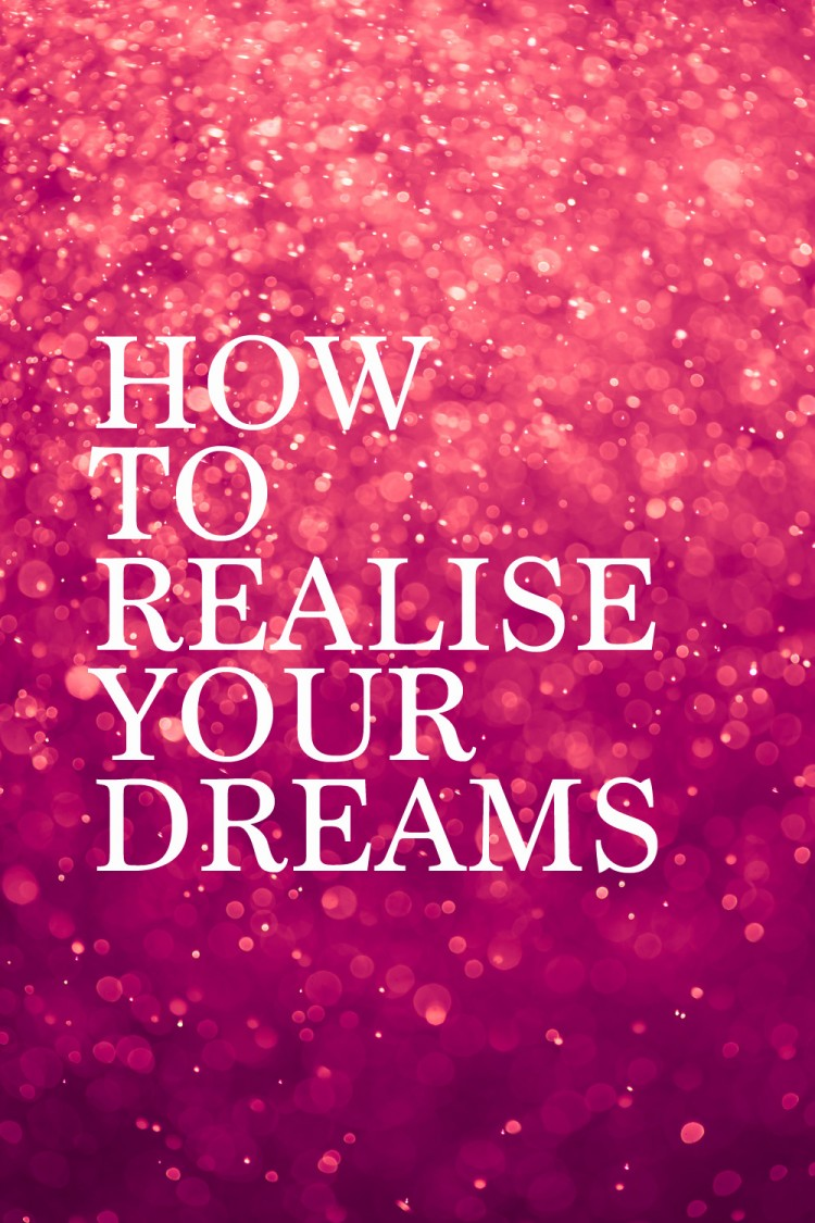 How to realise your dreams. Foolproof method to achieve everything you want.